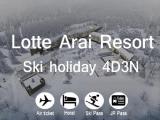 Ski Holiday in Lotte Arai Resort in Myoko (Niigata) 4D3N